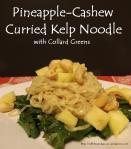 Pineapple-Cashew Curried Kelp Noodle with Collard Greens